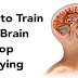 HOW TO TRAIN YOUR BRAIN TO STOP WORRYING !!