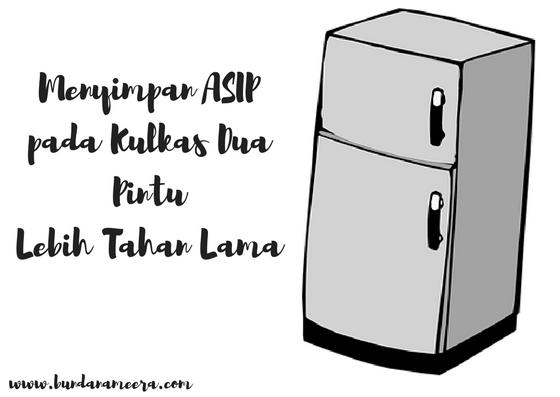 Agar ASIP tahan lama, Agar ASIP tidak terbuang, ASIP disimpan di kulkas 2 pintu, alasan kulkas satu pintu kurang dingin