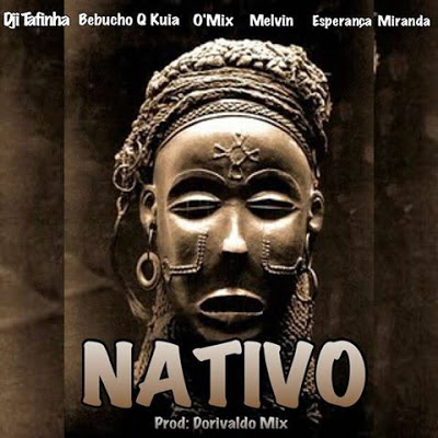 Galaxia Feat. Dorivaldo Mix, Esperança Miranda & Bebucho Q Kuya - Nativo (Afro House) | Download