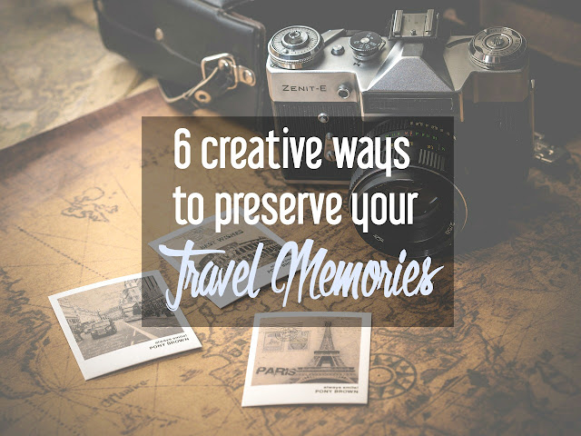 6 Creative Ways to Preserve Your Travel Memories | CosmosMariners.com