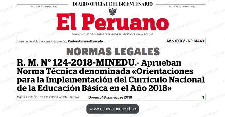 R. M. N° 124-2018-MINEDU - Aprueban Norma Técnica denominada «Orientaciones para la Implementación del Currículo Nacional de la Educación Básica en el Año 2018» www.minedu.gob.pe