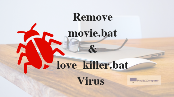 How to Remove movie.bat / love_killer.bat Virus from your Windows PC