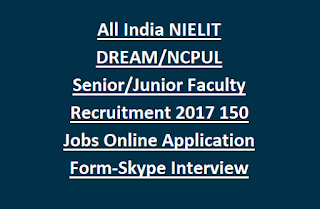 All India NIELIT DREAM, NCPUL Senior, Junior Faculty Recruitment 2017 150 Jobs Online Application Form Interview through Skype