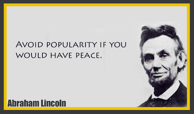 Avoid popularity if you would have peace Abraham Lincoln quotes