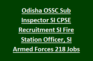 Odisha OSSC Sub Inspector SI CPSE Recruitment Exam SI Fire Station Officer, SI Armed Forces, Assistant Jailor 218 Jobs