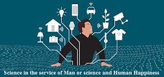 Science in the service of Man or science and Human Happiness Essay