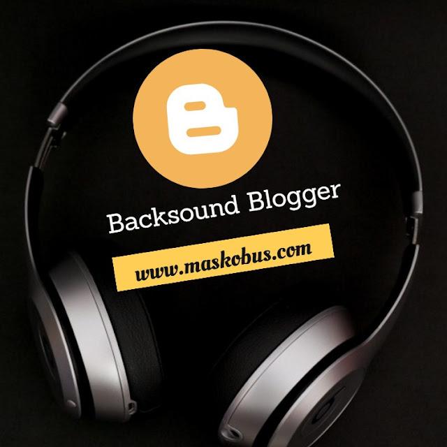 Memasang Backsoud pada Blogspot
