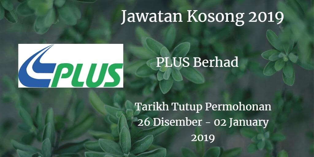 Jawatan Kosong PLUS Berhad 26 Disember 2018 - 02 January 2019