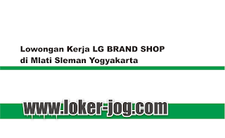 Lowongan Kerja LG BRAND SHOP di Mlati Sleman Yogyakarta