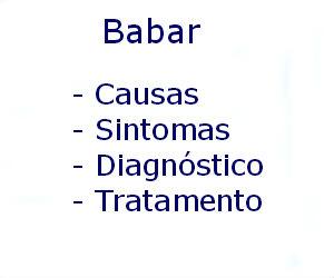 Babar causas sintomas diagnóstico tratamento prevenção