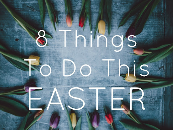 8 Things To Do This Easter Weekend