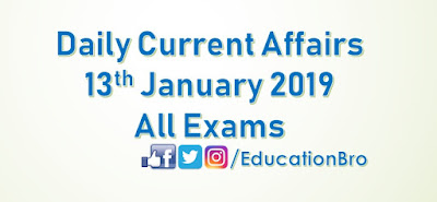 Daily Current Affairs 13th January 2019 For All Government Examinations