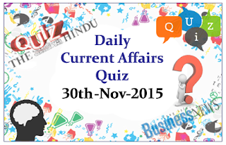 Current Affairs Quiz- 30th November- 2015