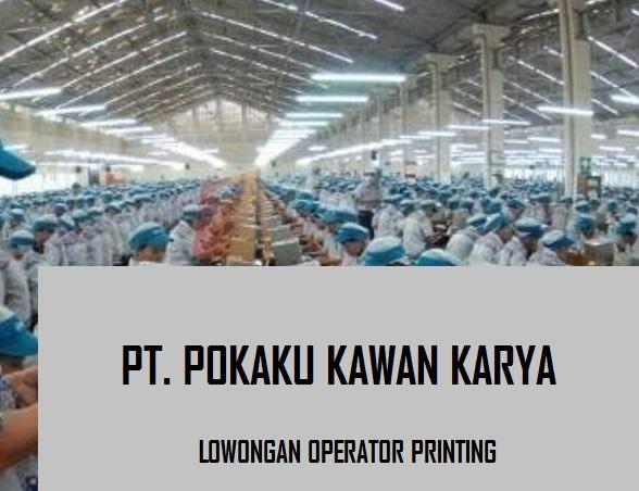 Loker Operator Printing PT. POKAKU KAWAN KARYA (JAKARTA) OKTOBER 2017