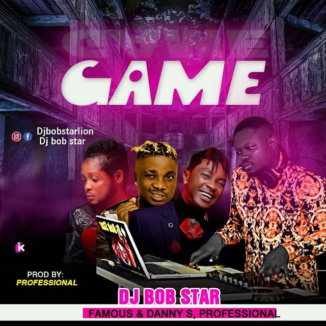 [Music] Dj Bob Star Ft. Famous ,Danny S & Professional – Game
