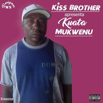 Kiss Brother - Kuata Mukwenu (Kwassa)