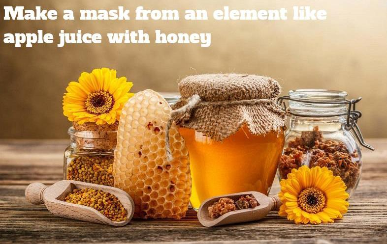 |Make a mask from an element like apple juice with honey|