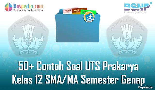 50+ Contoh Soal UTS Prakarya Kelas 12 SMA/MA Semester Genap Terbaru