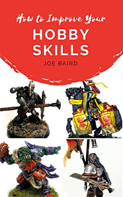 How to Improve Your Hobby Skills: Build, Paint, and Showcase Better Miniatures