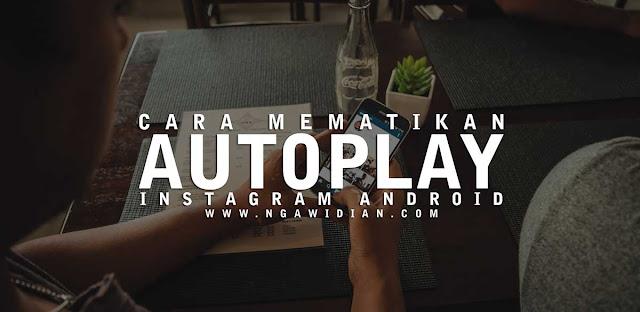 Cara Mematikan Autoplay Instagram