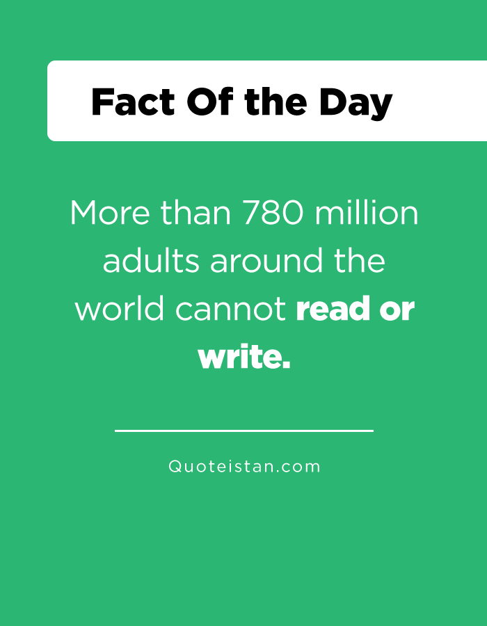 More than 780 million adults around the world cannot read or write.