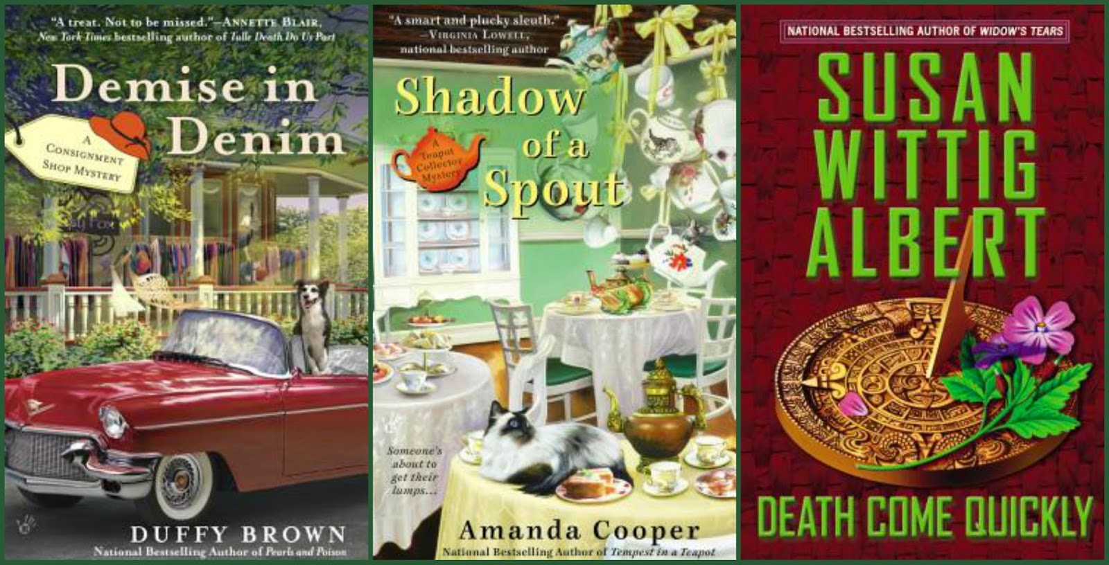 Demise in Denim by Duffy Brown, Shadow of a Spout by Amanda Cooper, Death Come Quickly by Susan Wittig Albert