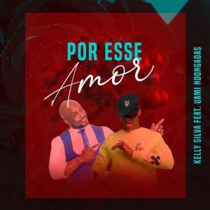 Kelly Silva x Uami Ndongadas Por Esse Amor Kizomba