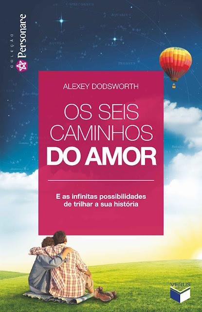 Os seis caminhos do amor E as infinitas possibilidades de trilhar a sua história - Alexey Dodsworth.jpg