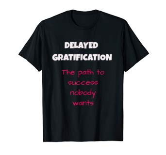 Delayed Gratification: The path to success nobody wants