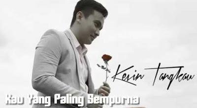 Lirik : Kevin Tangkau - Kau Yang Paling Sempurna