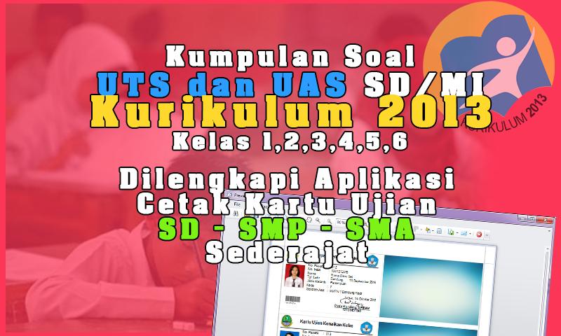 Kumpulan Soal UTS dan UAS SD/MI Kurikulum 2013 Kelas 1,2,3,4,5 dilengkapi Aplikasi Cetak kartu Ujian Premium Gratis