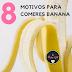 8 motivos para comeres banana