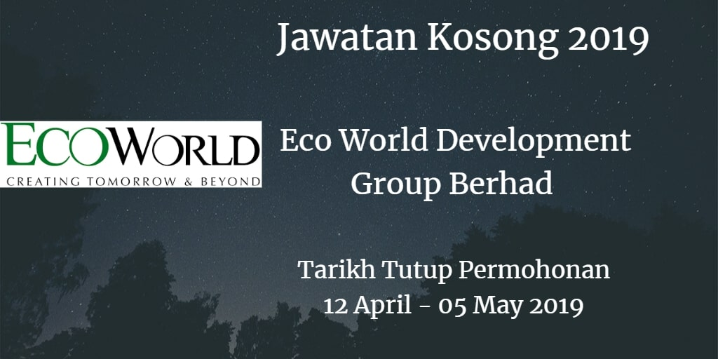 Jawatan Kosong Eco World Development Group Berhad 12 April - 05 May 2019