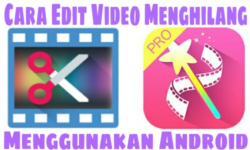 Cara Edit Video Menghilang Di Android