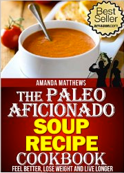 The Paleo Aficiondo Soup Recipe Cookbook