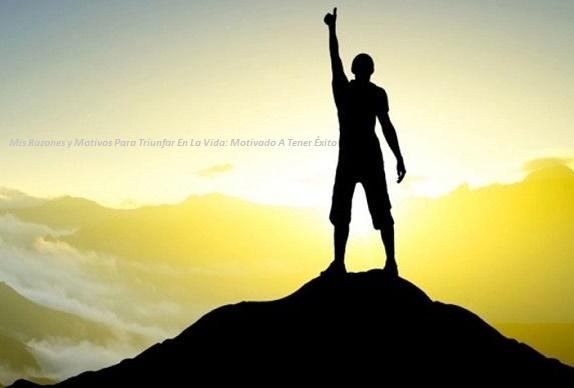 Razones y Motivos Para Triunfar En La Vida