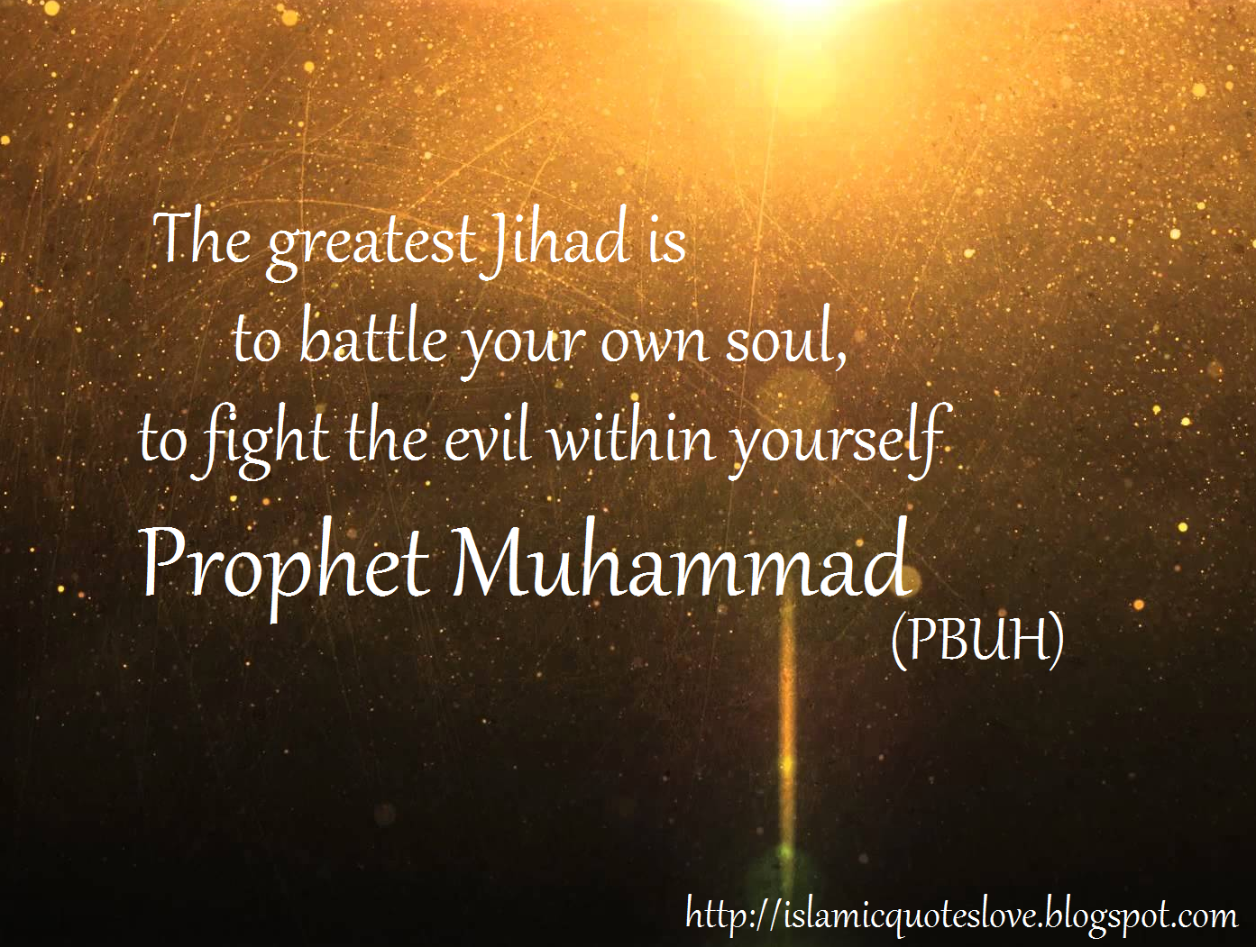 Fight For Your Love Quotes Islamic Quote The Greatest Jihad Is To Battle Your Own Soul To