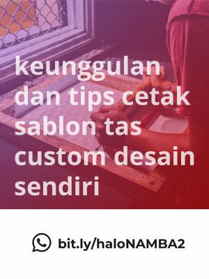 Keunggulan dan Tips Cetak Sablon Tas Custom Desain Sendiri