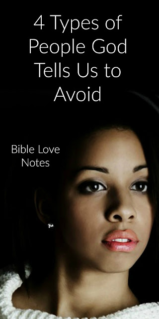 4 Types of People God Tells Us To Avoid. Scripture explains why.