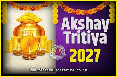 2027 Akshaya Tritiya Pooja Date and Time, 2027 Akshaya Tritiya Calendar