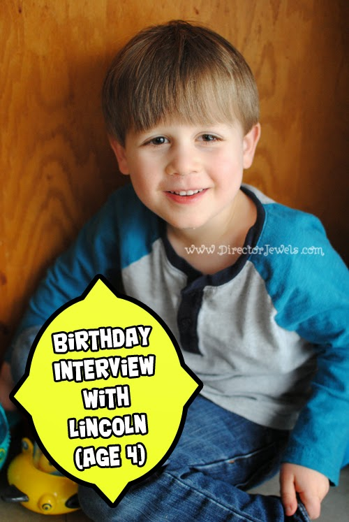 30 Questions to Ask Your Kids on Their Birthdays - Interview with Lincoln, age 4, at directorjewels.com