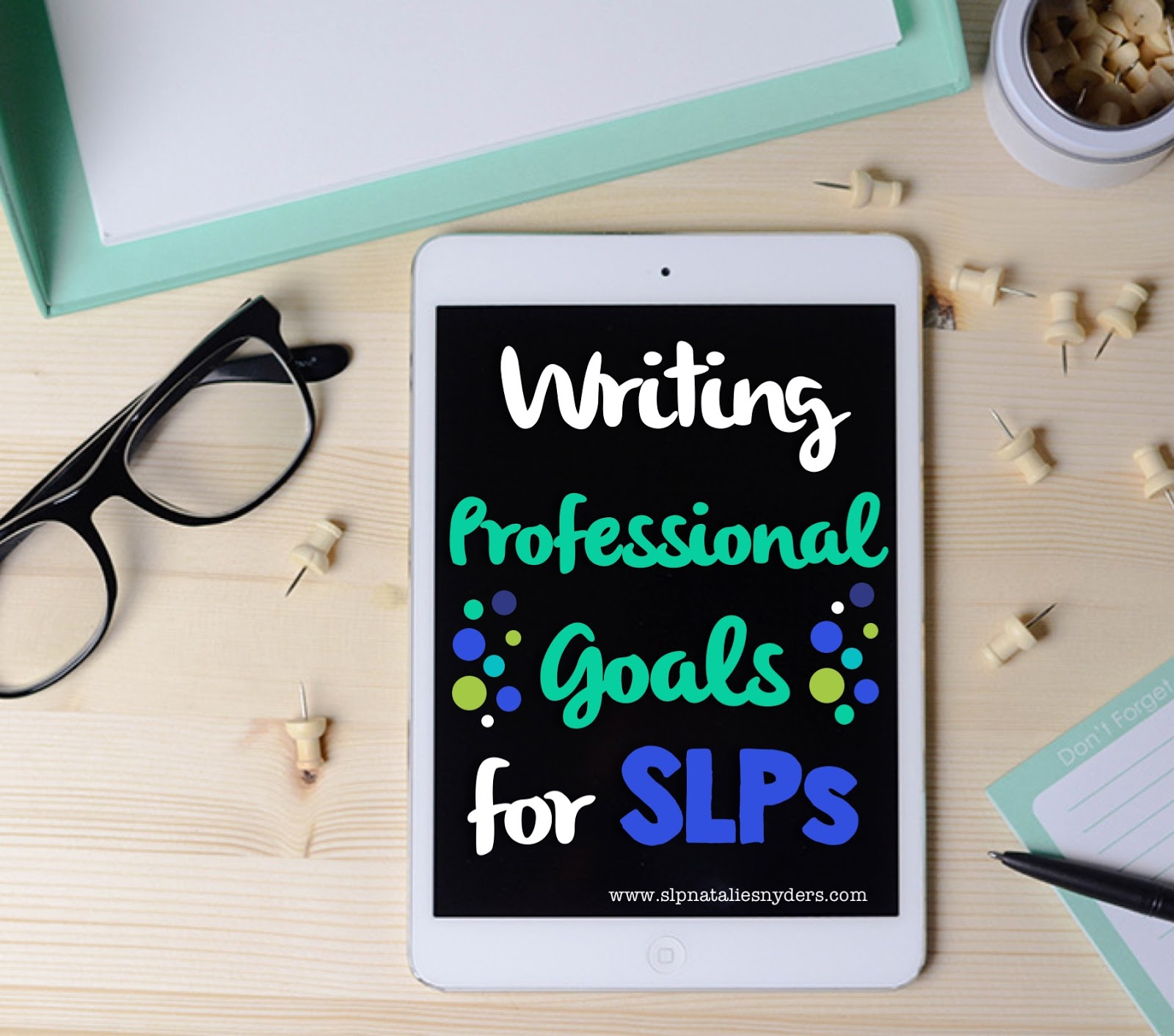 setting professional goals as an slp natalie snyders slp as school based slps many of us are required to write a professional goal for ourselves each year in my district under the danielson model
