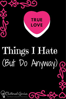 Love is in the Air, a Blog With Friends group post   Things I Hate But Do Anyway by Lydia of Cluttered Genius   Presented on www.BakingInATornado.com