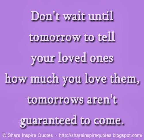 I Love You Quotes: Don't Wait Until Tomorrow To Tell Your Loved Ones How Much