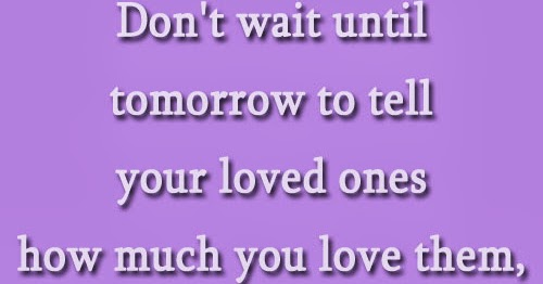 30 Love You Quotes For Your Loved Ones: Don't Wait Until Tomorrow To Tell Your Loved Ones How Much