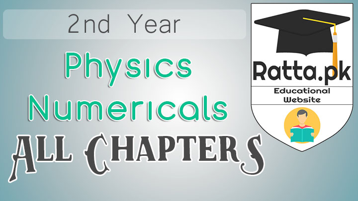 2nd Year Physics Solved Numericals Notes - All Chapters