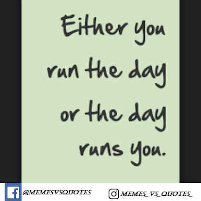 You run the day or day runs you