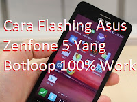 Cara Flashing Asus Zenfone 5 Yang Botloop 100% Work