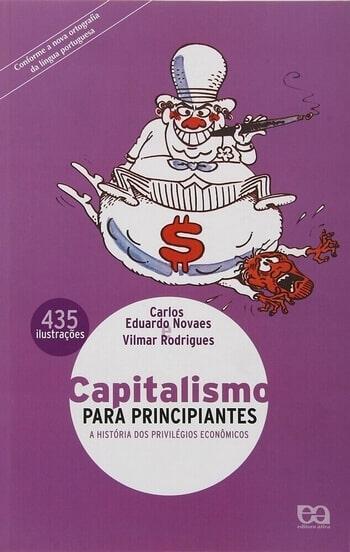 CAPITALISMO PARA PRINCIPIANTES: A história dos privilégios econômicos
