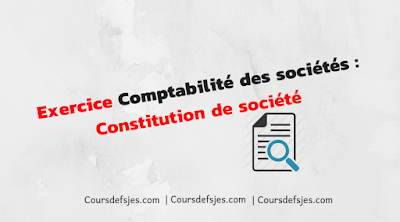 Exercice comptabilité des sociétés constitution de société